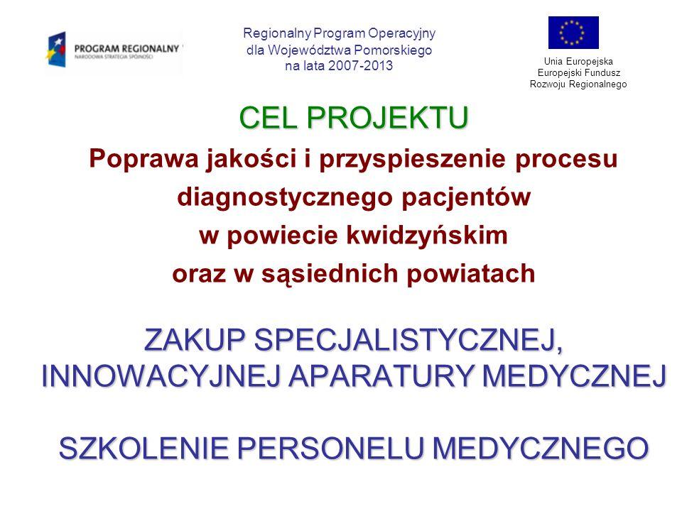 CEL PROJEKTU Realizacja polityki zdrowotnej Województwa Pomorskiego wynikającej z założeń programu ZDROWIE DLA POMORZAN Diagnostyka i Terapia Chorób Nowotworowych do Pomorskiego Programu Profilaktyki i Leczenia Chorób Układu Sercowo-Naczyniowego i Chorób Nowotworowych Regionalny Program Operacyjny dla Województwa Pomorskiego na lata 2007-2013 Unia Europejska Europejski Fundusz Rozwoju Regionalnego