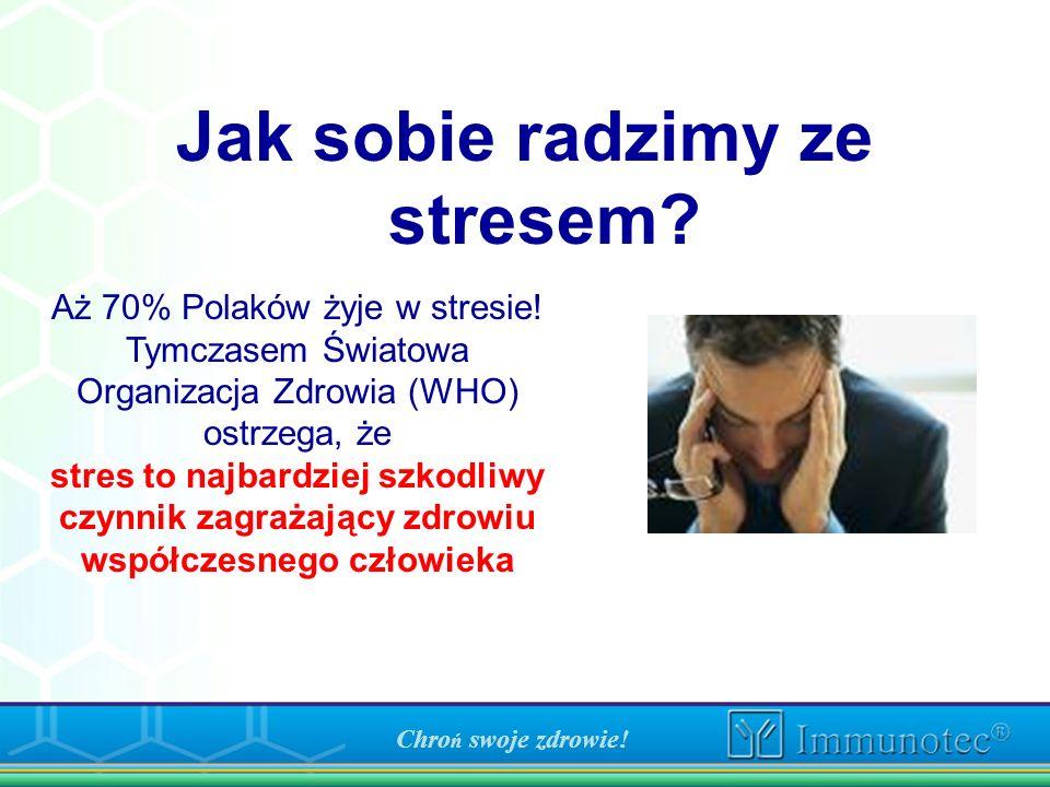 Chro ń swoje zdrowie! Jak sobie radzimy ze stresem? Aż 70% Polaków żyje w stresie! Tymczasem Światowa Organizacja Zdrowia (WHO) ostrzega, że stres to
