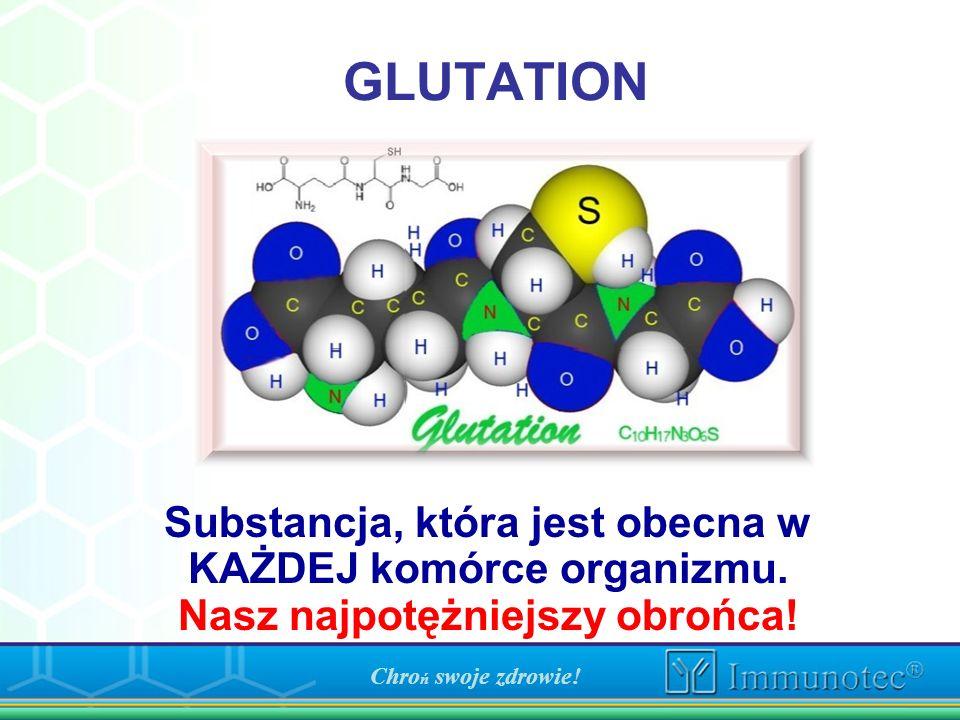 GLUTATION Substancja, która jest obecna w KAŻDEJ komórce organizmu. Nasz najpotężniejszy obrońca! Chro ń swoje zdrowie!