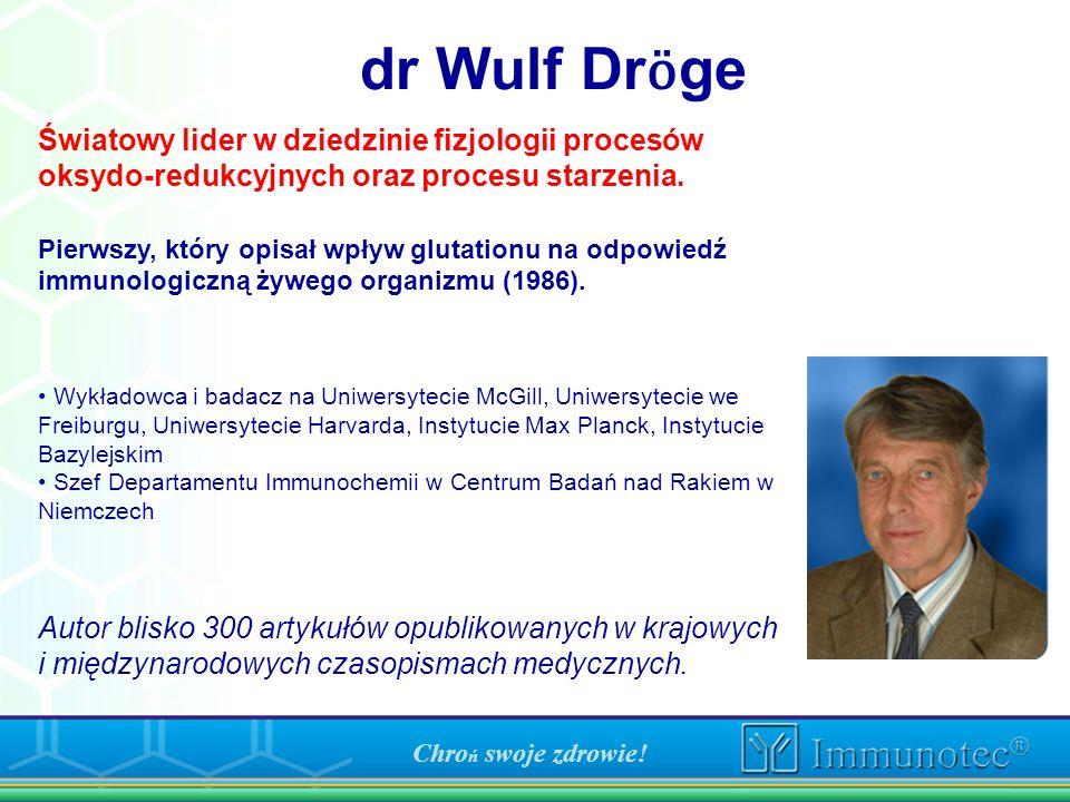 dr Wulf Dr ӧ ge Światowy lider w dziedzinie fizjologii procesów oksydo-redukcyjnych oraz procesu starzenia. Pierwszy, który opisał wpływ glutationu na
