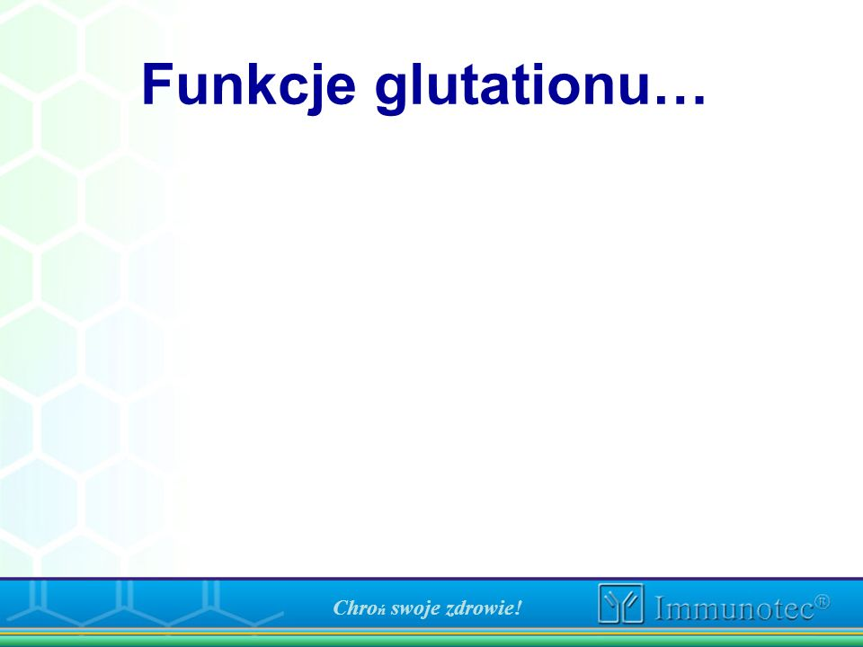 Funkcje glutationu… Chro ń swoje zdrowie!