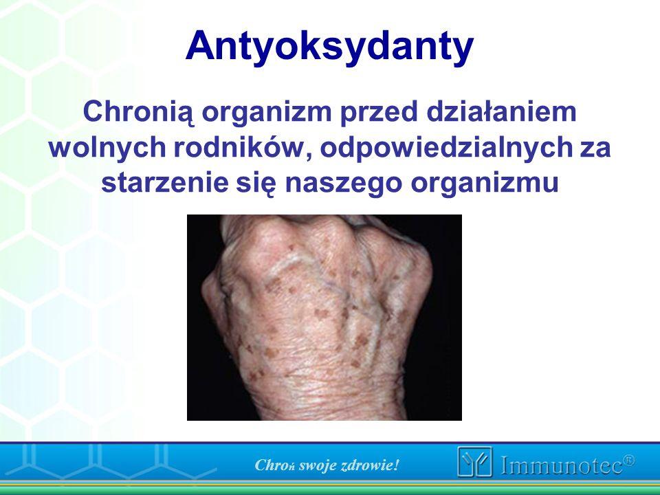 Chronią organizm przed działaniem wolnych rodników, odpowiedzialnych za starzenie się naszego organizmu Antyoksydanty Chro ń swoje zdrowie!