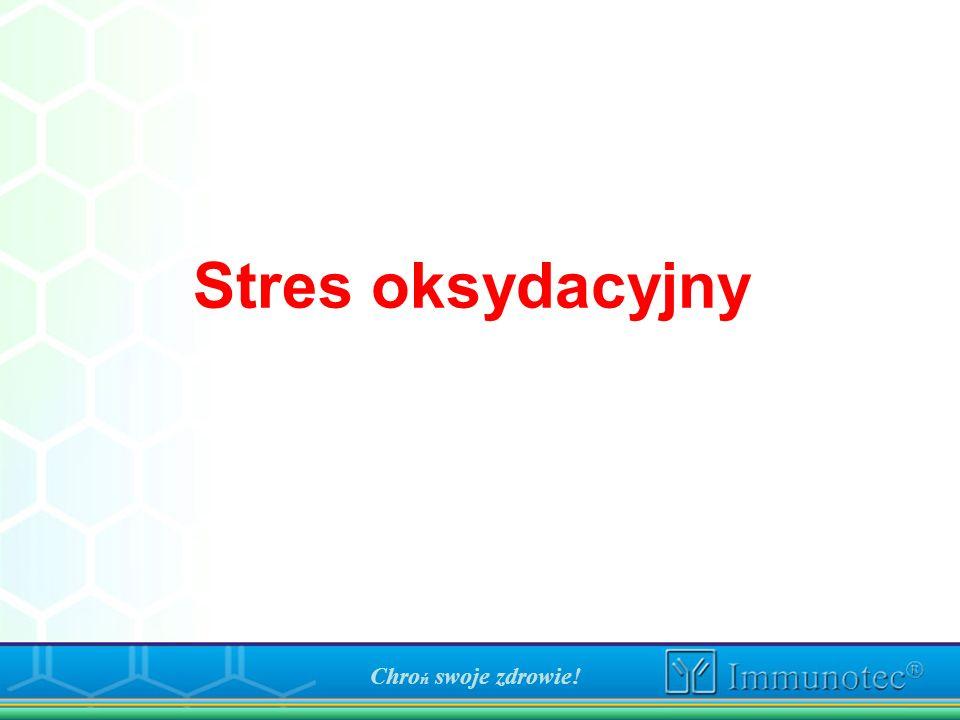 Stres oksydacyjny Chro ń swoje zdrowie!