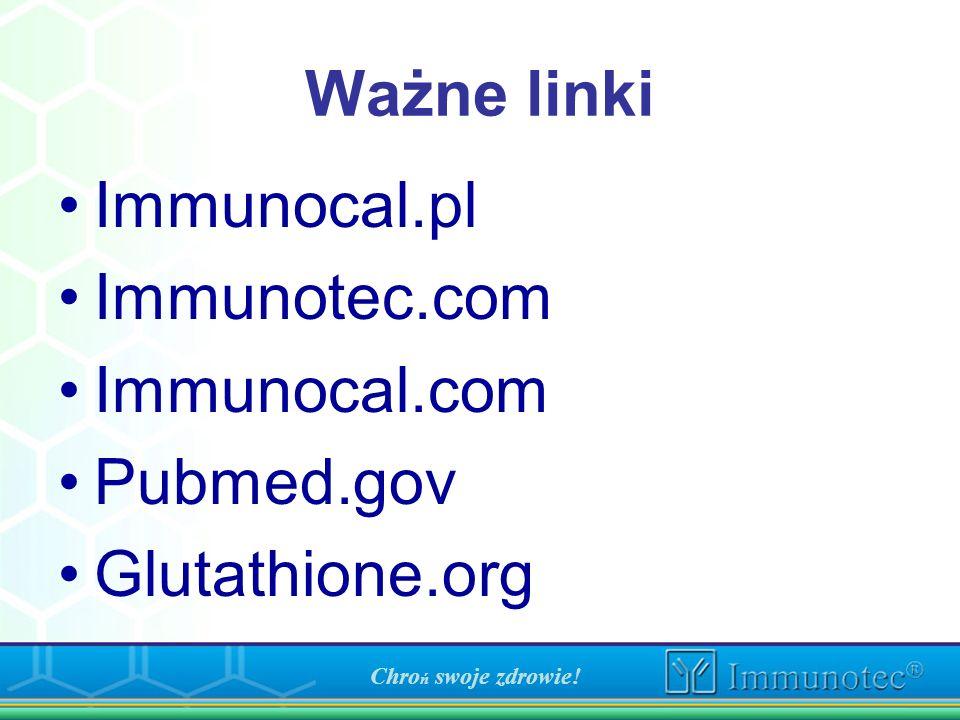 Ważne linki Immunocal.pl Immunotec.com Immunocal.com Pubmed.gov Glutathione.org Chro ń swoje zdrowie!