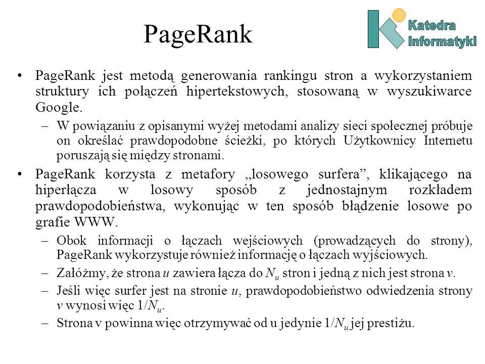 PageRank PageRank jest metodą generowania rankingu stron a wykorzystaniem struktury ich połączeń hipertekstowych, stosowaną w wyszukiwarce Google. –W