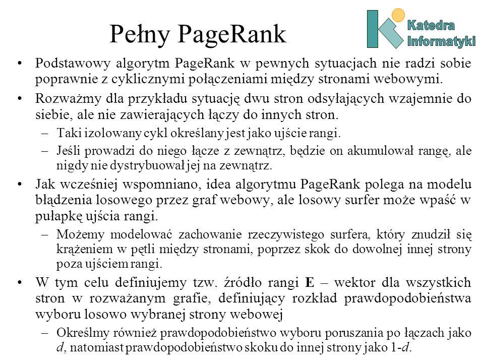Pełny PageRank Podstawowy algorytm PageRank w pewnych sytuacjach nie radzi sobie poprawnie z cyklicznymi połączeniami między stronami webowymi. Rozważ