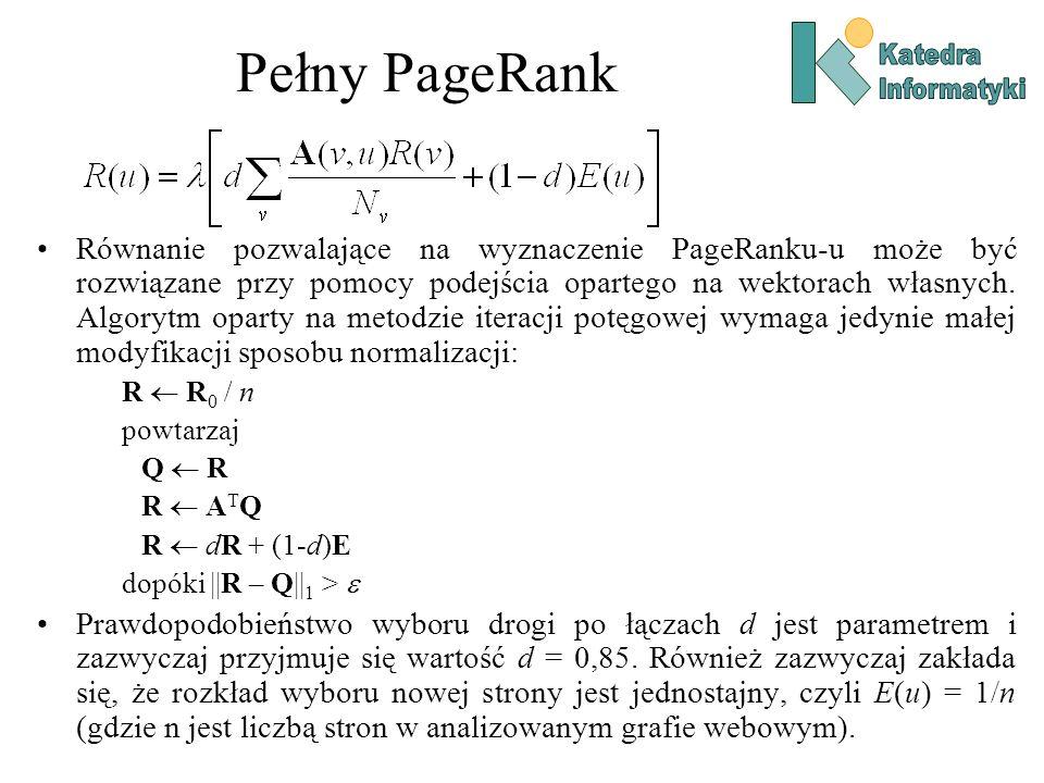 Pełny PageRank Równanie pozwalające na wyznaczenie PageRanku-u może być rozwiązane przy pomocy podejścia opartego na wektorach własnych. Algorytm opar
