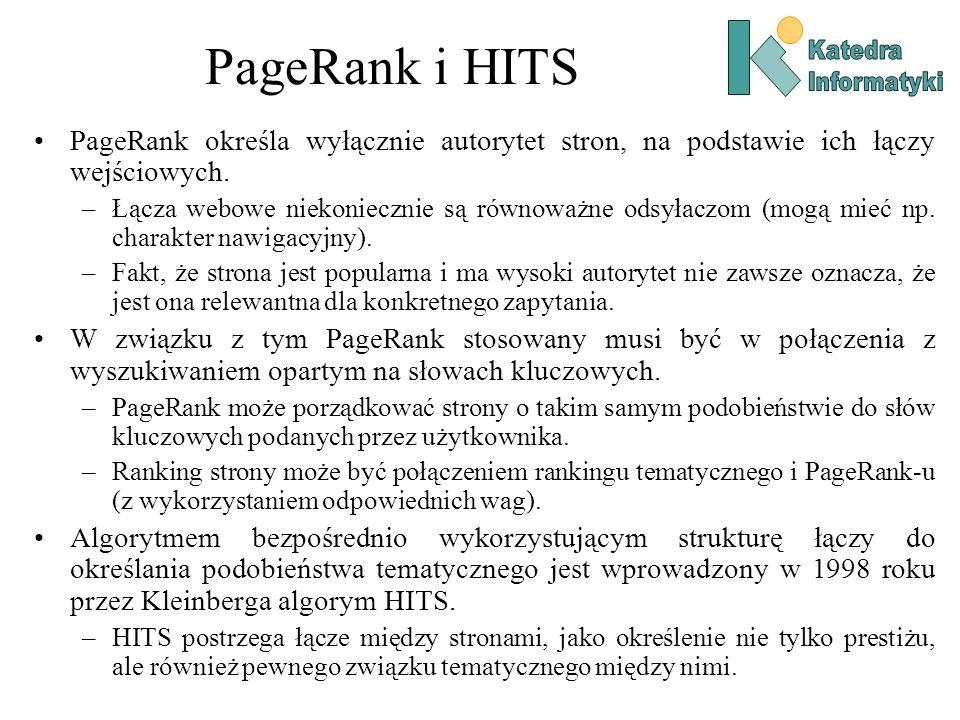 PageRank i HITS PageRank określa wyłącznie autorytet stron, na podstawie ich łączy wejściowych. –Łącza webowe niekoniecznie są równoważne odsyłaczom (