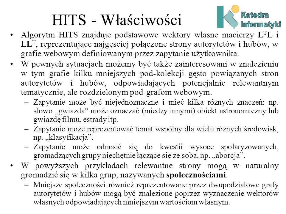 HITS - Właściwości Algorytm HITS znajduje podstawowe wektory własne macierzy L T L i LL T, reprezentujące najgęściej połączone strony autorytetów i hu