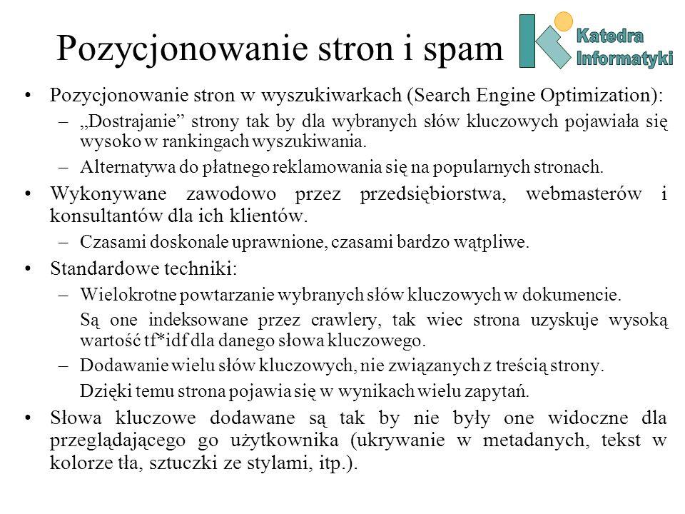 Pozycjonowanie stron i spam Pozycjonowanie stron w wyszukiwarkach (Search Engine Optimization): –Dostrajanie strony tak by dla wybranych słów kluczowy