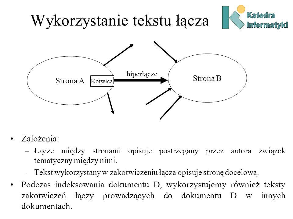 Wykorzystanie tekstu łącza Strona A hiperłącze Strona B Kotwica Założenia: –Łącze między stronami opisuje postrzegany przez autora związek tematyczny