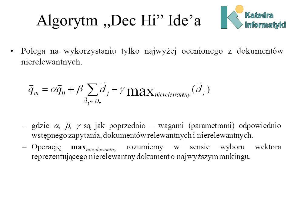 Algorytm Dec Hi Idea Polega na wykorzystaniu tylko najwyżej ocenionego z dokumentów nierelewantnych. –gdzie,, są jak poprzednio – wagami (parametrami)