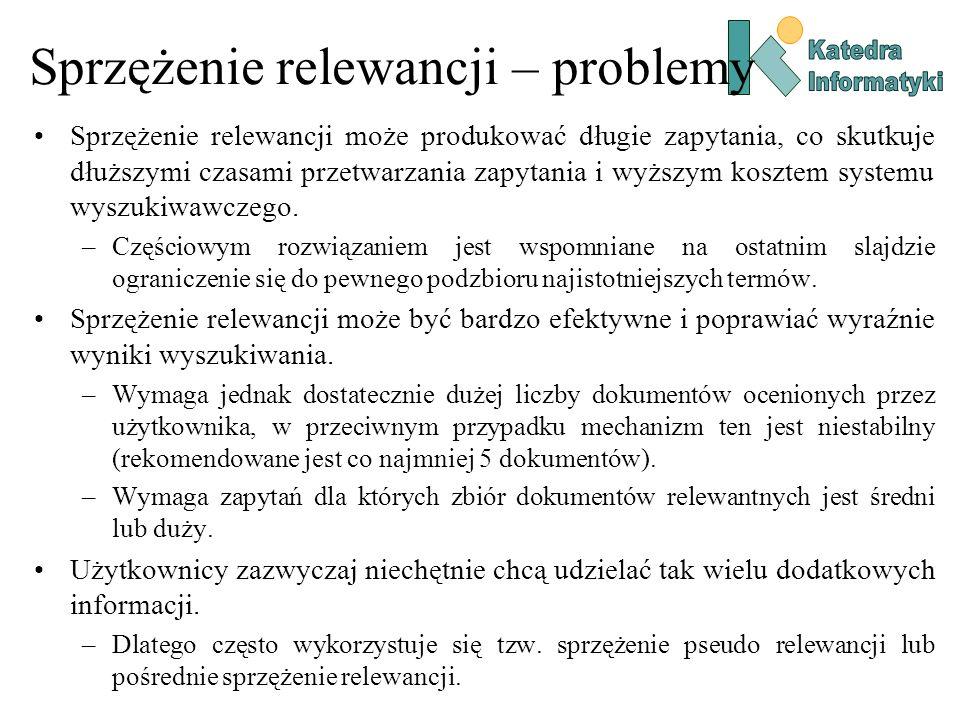 Sprzężenie relewancji – problemy Sprzężenie relewancji może produkować długie zapytania, co skutkuje dłuższymi czasami przetwarzania zapytania i wyższ