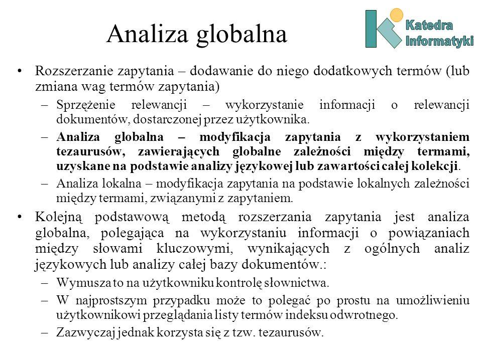 Analiza globalna Rozszerzanie zapytania – dodawanie do niego dodatkowych termów (lub zmiana wag termów zapytania) –Sprzężenie relewancji – wykorzystan