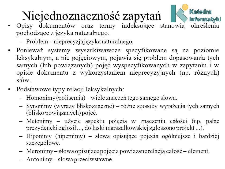Niejednoznaczność zapytań Opisy dokumentów oraz termy indeksujące stanowią określenia pochodzące z języka naturalnego. –Problem – nieprecyzja języka n