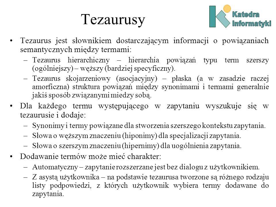 Tezaurusy Tezaurus jest słownikiem dostarczającym informacji o powiązaniach semantycznych między termami: –Tezaurus hierarchiczny – hierarchia powiąza