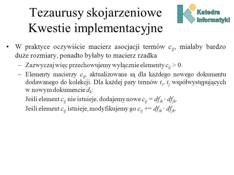 Tezaurusy skojarzeniowe Kwestie implementacyjne W praktyce oczywiście macierz asocjacji termów c ij, miałaby bardzo duże rozmiary, ponadto byłaby to m
