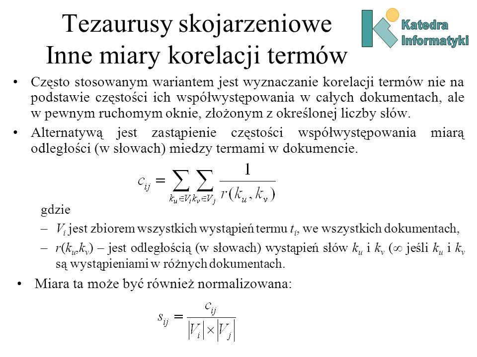 Tezaurusy skojarzeniowe Inne miary korelacji termów Często stosowanym wariantem jest wyznaczanie korelacji termów nie na podstawie częstości ich współ
