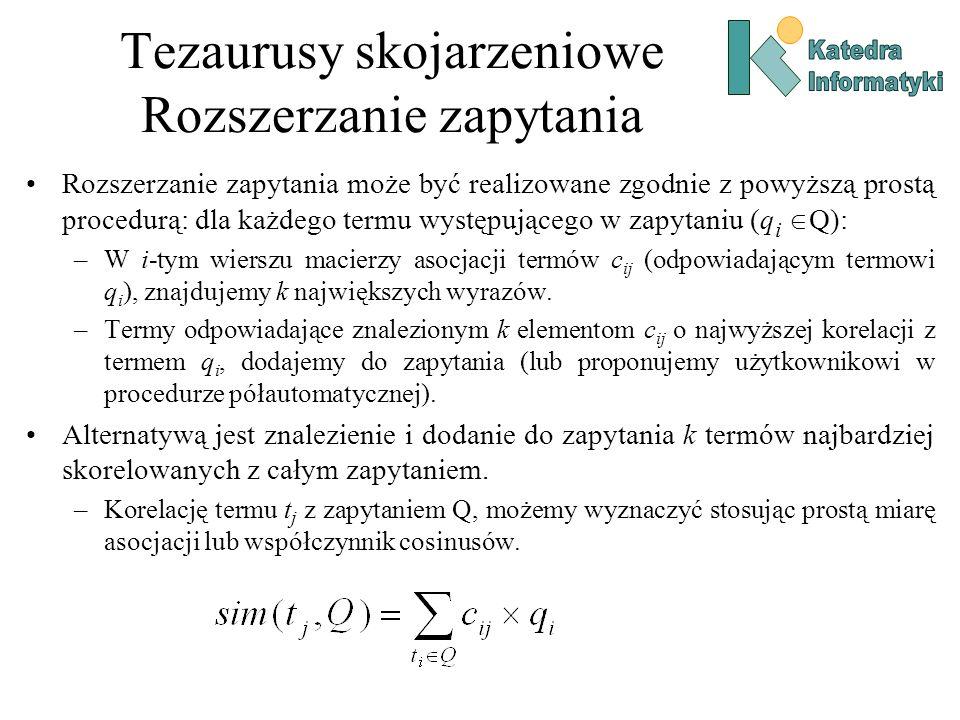 Tezaurusy skojarzeniowe Rozszerzanie zapytania Rozszerzanie zapytania może być realizowane zgodnie z powyższą prostą procedurą: dla każdego termu wyst