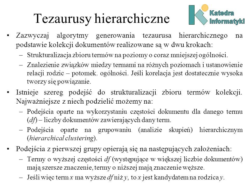 Tezaurusy hierarchiczne Zazwyczaj algorytmy generowania tezaurusa hierarchicznego na podstawie kolekcji dokumentów realizowane są w dwu krokach: –Stru
