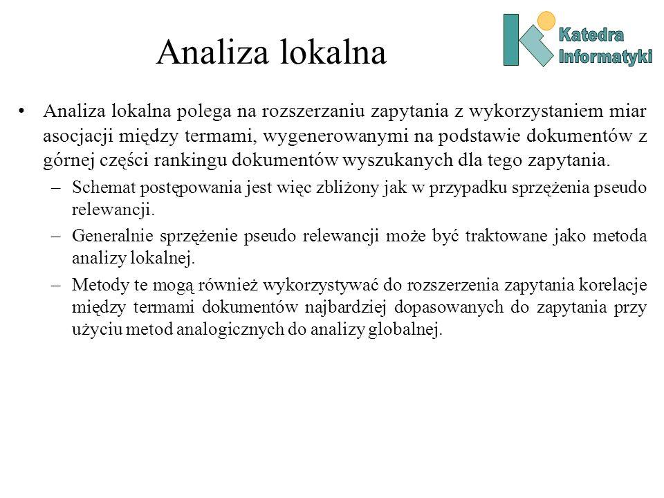 Analiza lokalna Analiza lokalna polega na rozszerzaniu zapytania z wykorzystaniem miar asocjacji między termami, wygenerowanymi na podstawie dokumentó
