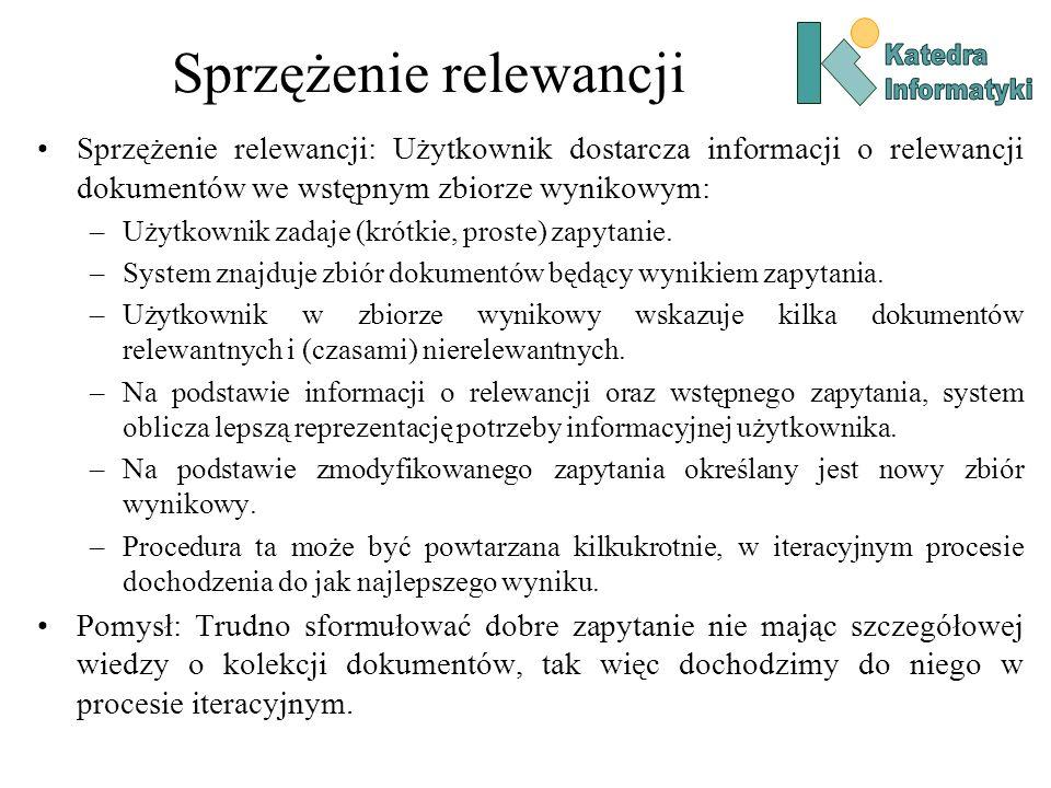 Sprzężenie relewancji Sprzężenie relewancji: Użytkownik dostarcza informacji o relewancji dokumentów we wstępnym zbiorze wynikowym: –Użytkownik zadaje