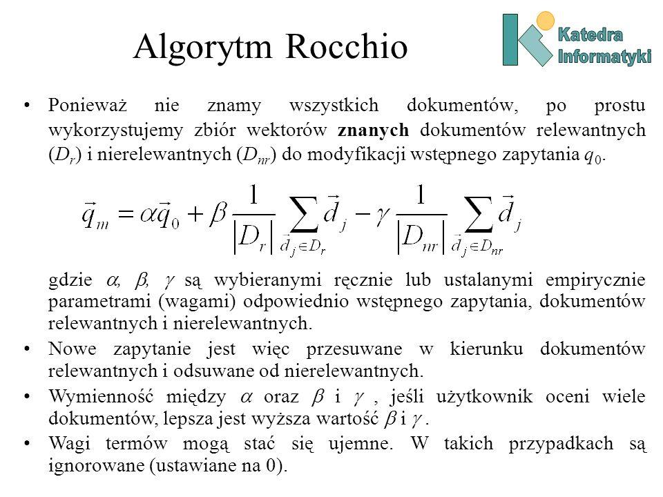 Algorytm Rocchio Ponieważ nie znamy wszystkich dokumentów, po prostu wykorzystujemy zbiór wektorów znanych dokumentów relewantnych (D r ) i nierelewan