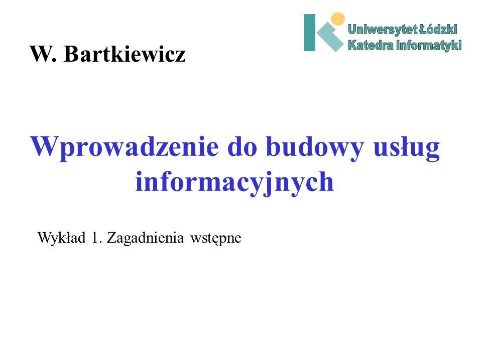 Wprowadzenie do budowy usług informacyjnych W. Bartkiewicz Wykład 1. Zagadnienia wstępne