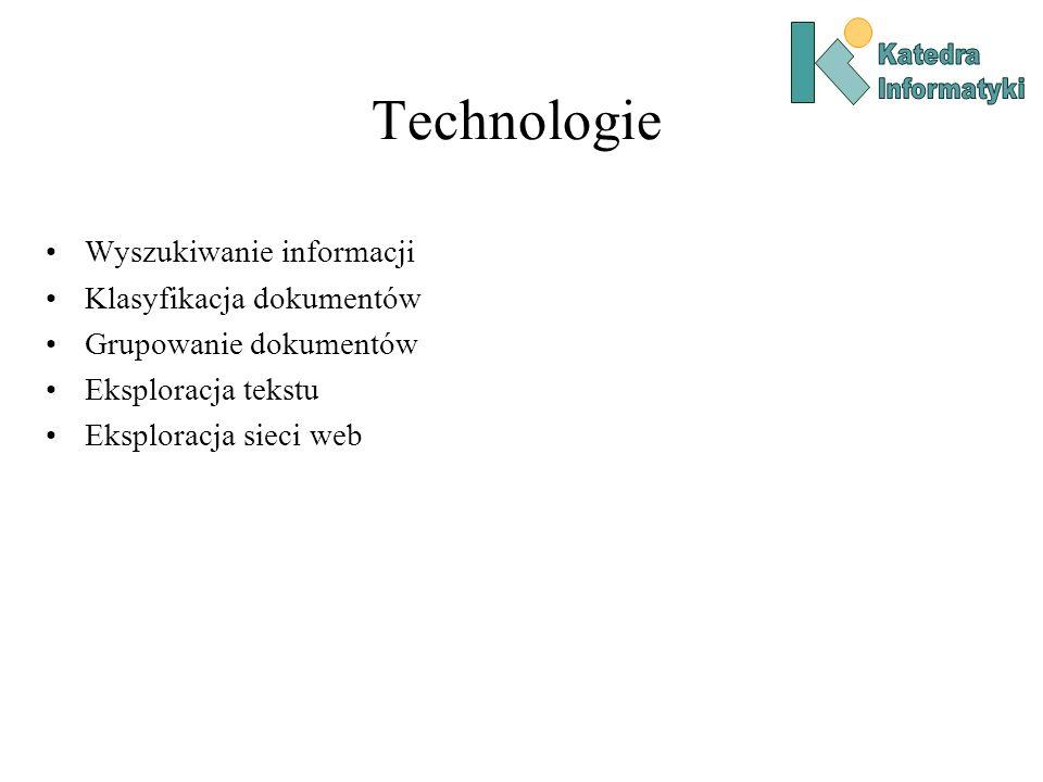 Technologie Wyszukiwanie informacji Klasyfikacja dokumentów Grupowanie dokumentów Eksploracja tekstu Eksploracja sieci web