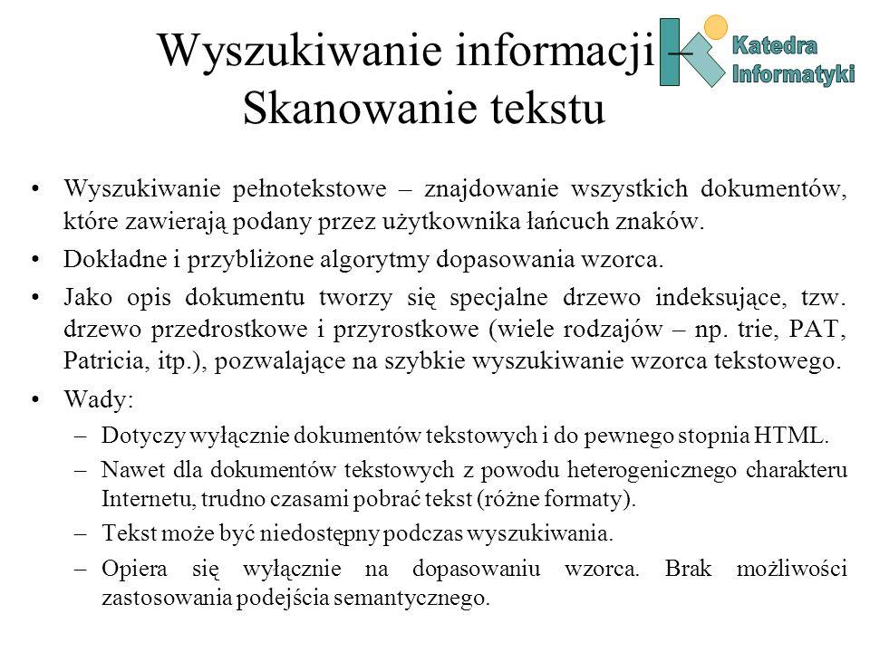 Wyszukiwanie informacji – Skanowanie tekstu Wyszukiwanie pełnotekstowe – znajdowanie wszystkich dokumentów, które zawierają podany przez użytkownika ł