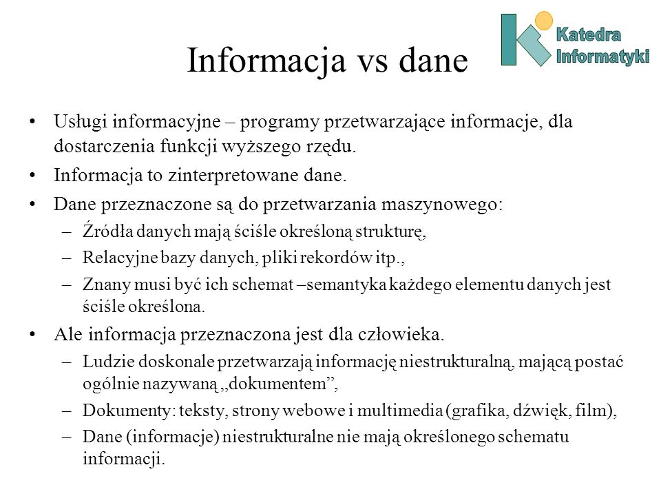 Informacja vs dane Usługi informacyjne – programy przetwarzające informacje, dla dostarczenia funkcji wyższego rzędu. Informacja to zinterpretowane da