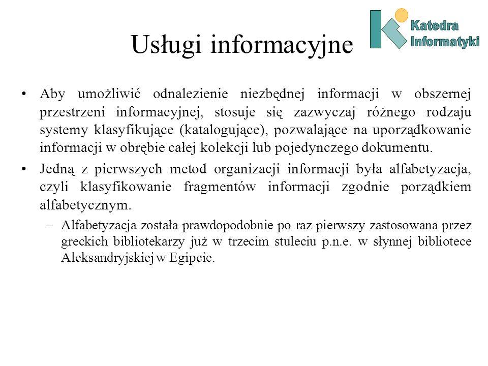 Usługi informacyjne Aby umożliwić odnalezienie niezbędnej informacji w obszernej przestrzeni informacyjnej, stosuje się zazwyczaj różnego rodzaju syst