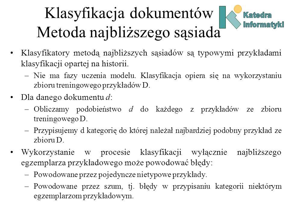 Klasyfikacja dokumentów Metoda najbliższego sąsiada Klasyfikatory metodą najbliższych sąsiadów są typowymi przykładami klasyfikacji opartej na histori