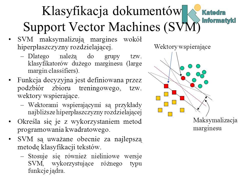 Klasyfikacja dokumentów Support Vector Machines (SVM) SVM maksymalizują margines wokół hiperpłaszczyzny rozdzielającej. –Dlatego należą do grupy tzw.
