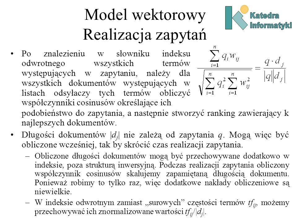 Model wektorowy Realizacja zapytań podobieństwo do zapytania, a następnie stworzyć ranking zawierający k najlepszych dokumentów.