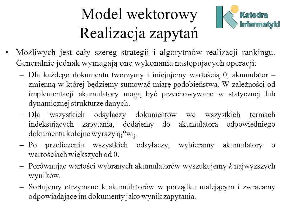 Model wektorowy Realizacja zapytań Możliwych jest cały szereg strategii i algorytmów realizacji rankingu.