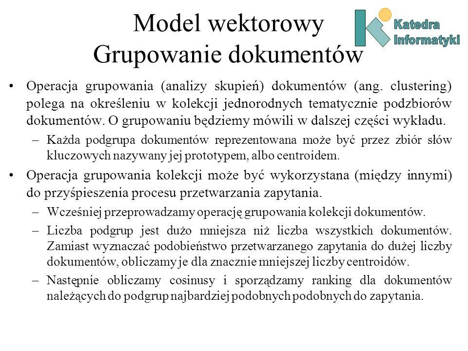 Model wektorowy Grupowanie dokumentów Operacja grupowania (analizy skupień) dokumentów (ang.