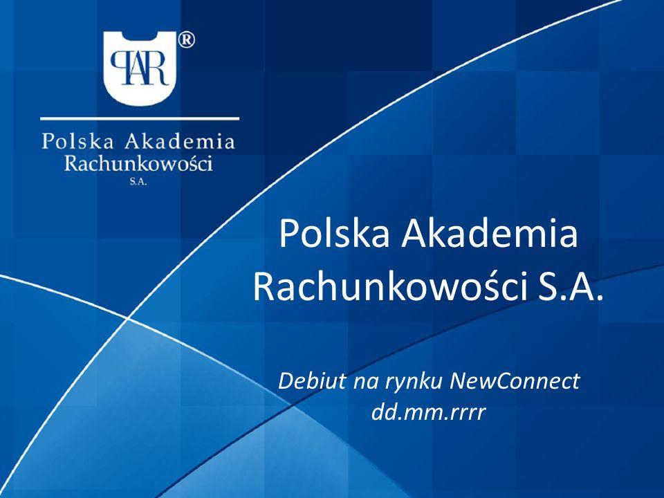 Polska Akademia Rachunkowości S.A. Debiut na rynku NewConnect dd.mm.rrrr