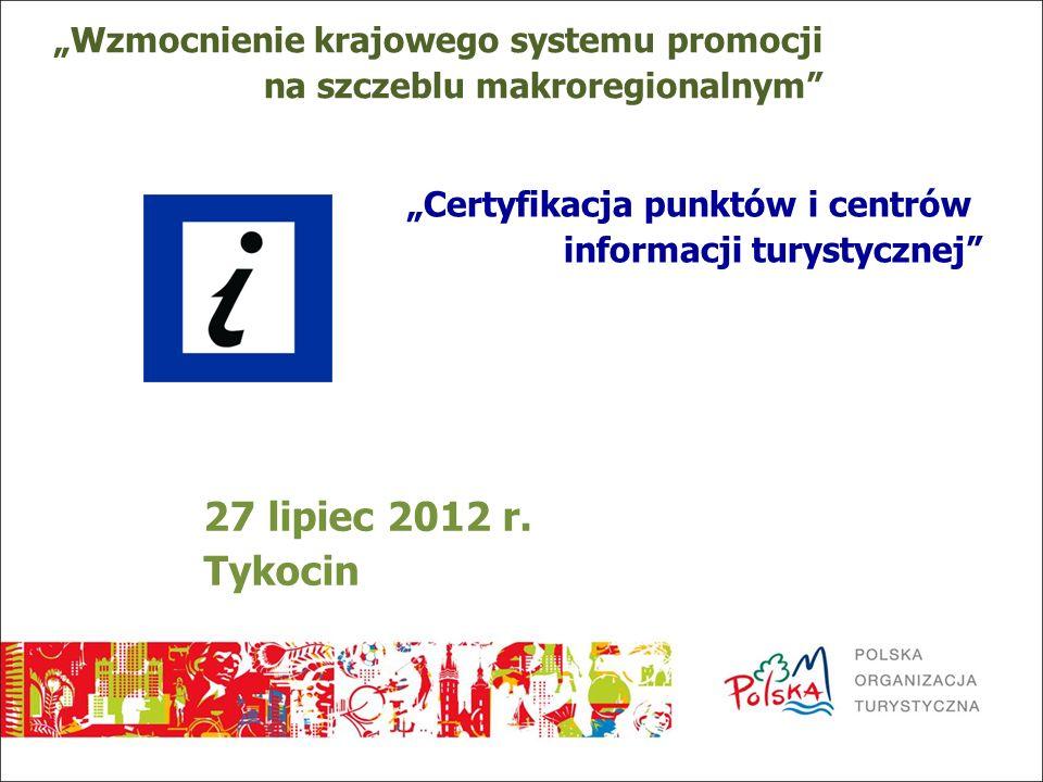 Wzmocnienie krajowego systemu promocji na szczeblu makroregionalnym Certyfikacja punktów i centrów informacji turystycznej 27 lipiec 2012 r. Tykocin