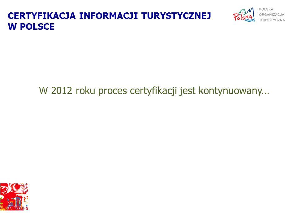 W 2012 roku proces certyfikacji jest kontynuowany… CERTYFIKACJA INFORMACJI TURYSTYCZNEJ W POLSCE