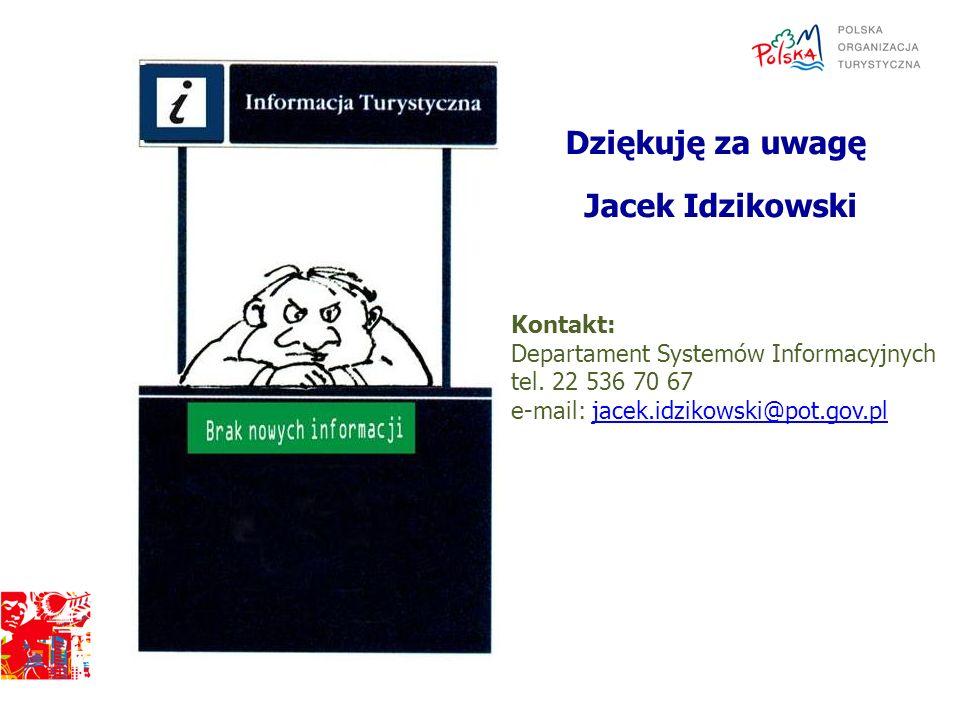 Kontakt: Departament Systemów Informacyjnych tel. 22 536 70 67 e-mail: jacek.idzikowski@pot.gov.pljacek.idzikowski@pot.gov.pl Dziękuję za uwagę Jacek