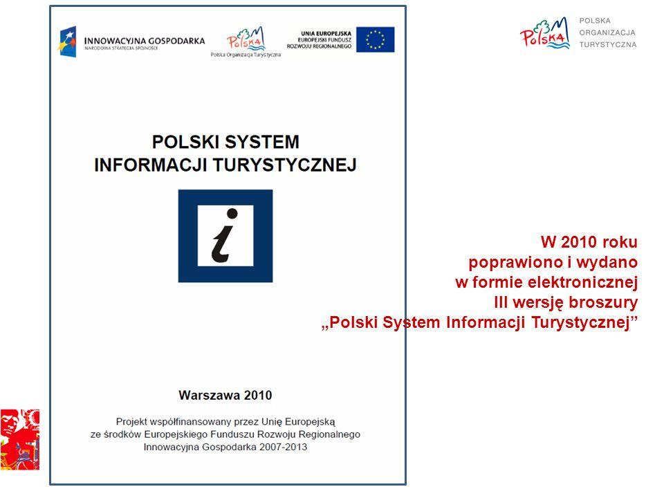 BUDOWA POLSKIEGO SYSTEMU INFORMACJI TURYSTYCZNEJ W związku z osiągnięciem etapu budowy Polskiego Systemu Informacji Turystycznej, w którym zaczynają powstawać jego trwałe elementy rozpoczęto starania o umożliwienie wykorzystywanie loga POLSKA do celów identyfikacji i promocji Polskiego Systemu Informacji Turystycznej oraz elementów wchodzących w jego skład.