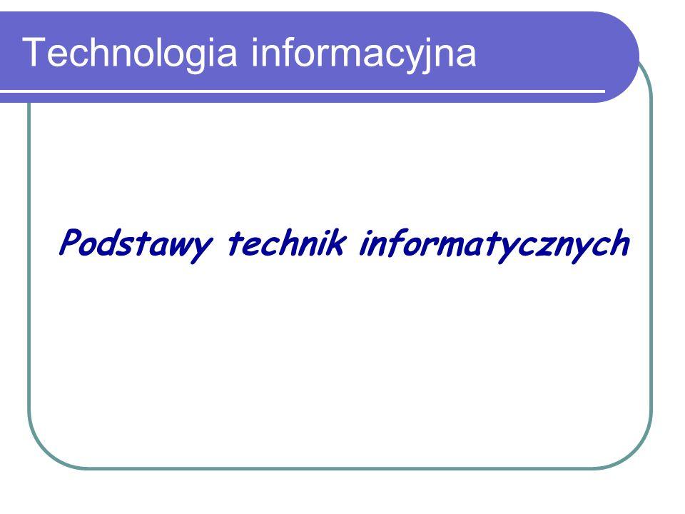 Technologia informacyjna Podstawy technik informatycznych