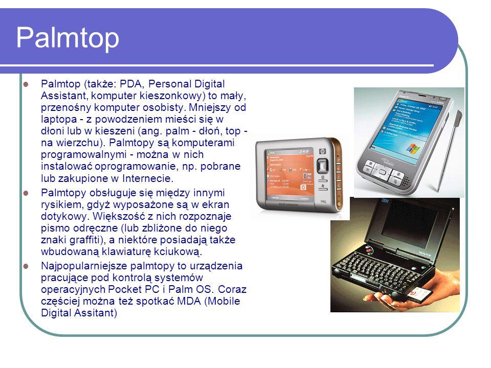 Palmtop Palmtop (także: PDA, Personal Digital Assistant, komputer kieszonkowy) to mały, przenośny komputer osobisty. Mniejszy od laptopa - z powodzeni