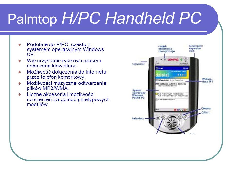 Palmtop H/PC Handheld PC Podobne do P/PC, często z systemem operacyjnym Windows CE. Wykorzystanie rysików i czasem dołączane klawiatury. Możliwość doł
