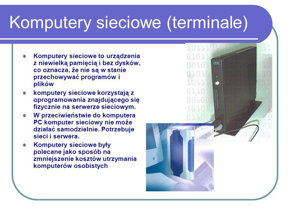 Komputery sieciowe (terminale) Komputery sieciowe to urządzenia z niewielką pamięcią i bez dysków, co oznacza, że nie są w stanie przechowywać program