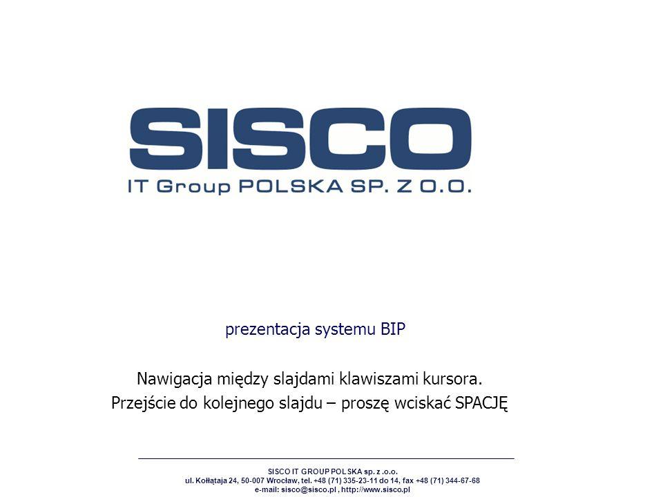 SISCO IT GROUP POLSKA sp. z.o.o. ul. Kołłątaja 24, 50-007 Wrocław, tel. +48 (71) 335-23-11 do 14, fax +48 (71) 344-67-68 e-mail: sisco@sisco.pl, http: