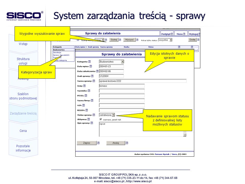SISCO IT GROUP POLSKA sp. z.o.o. ul. Kołłątaja 24, 50-007 Wrocław, tel. +48 (71) 335-23-11 do 14, fax +48 (71) 344-67-68 e-mail: sisco@sisco.pl, http:
