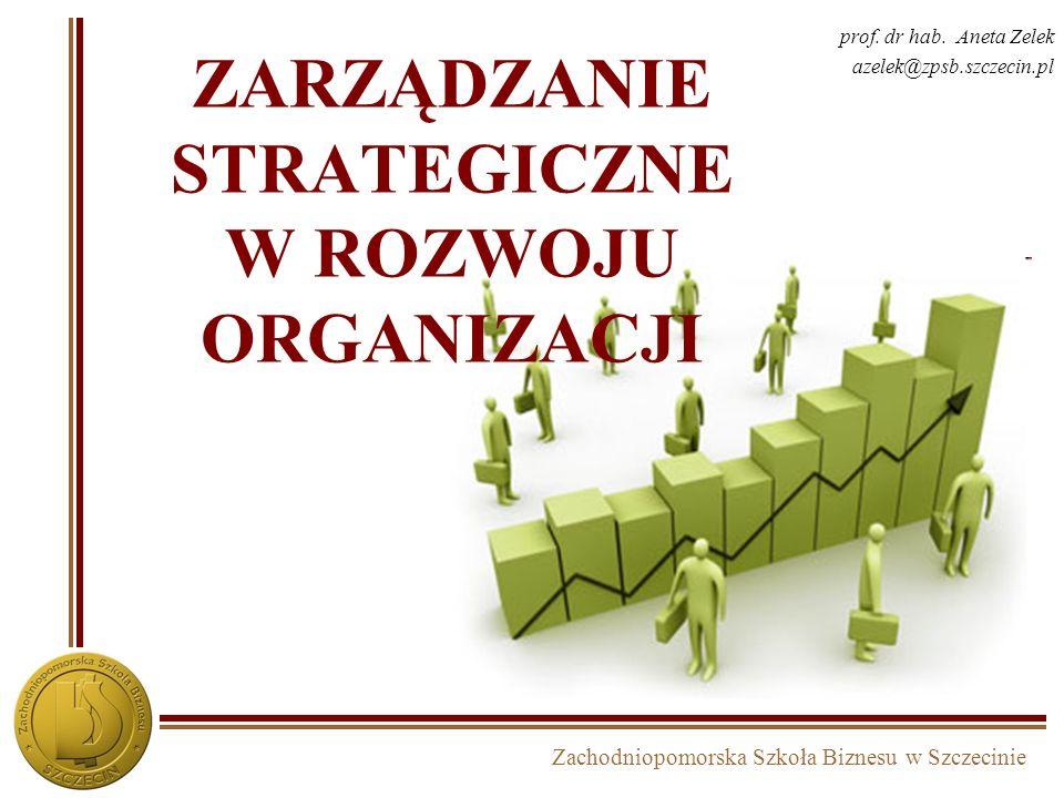 Zachodniopomorska Szkoła Biznesu w Szczecinie ZARZĄDZANIE STRATEGICZNE W ROZWOJU ORGANIZACJI prof.