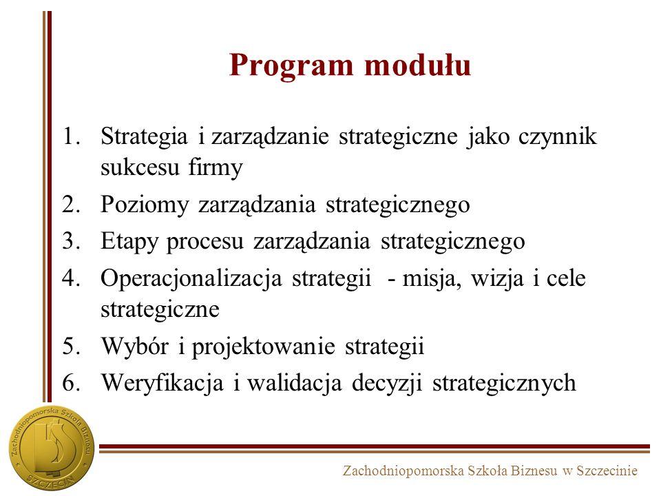Zachodniopomorska Szkoła Biznesu w Szczecinie Systemowe formułowanie celów strategicznych w firmie SUKCES P R Z E T R W A N I E CELE ILOŚCIOWE CELE EKONOMICZNE CELE JAKOŚCIOWECELE ROZWOJOWE Cele operacyjne i środki realizacji
